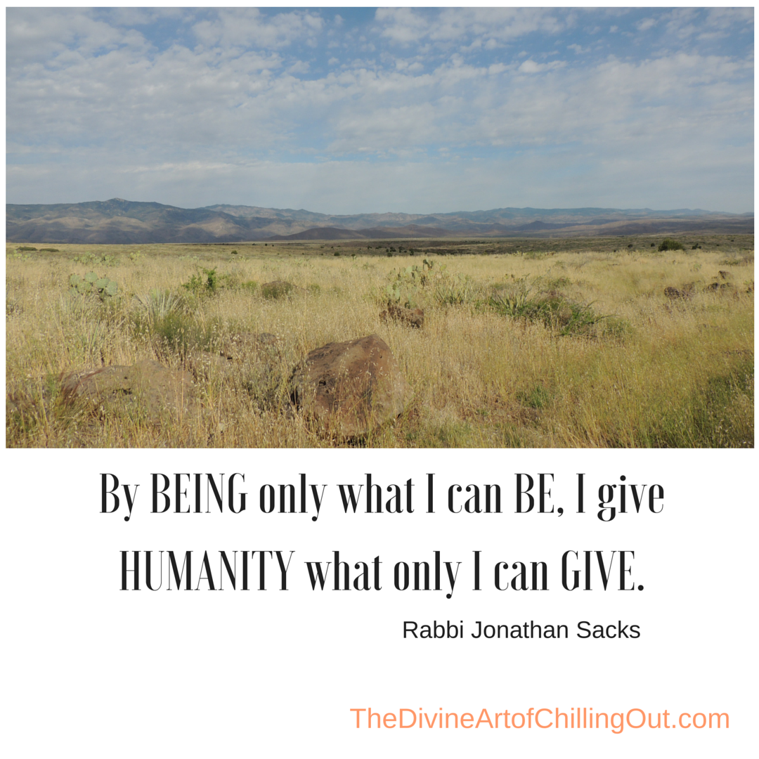 By BEING only what I can BE, I give HUMANITY what only I can GIVE.